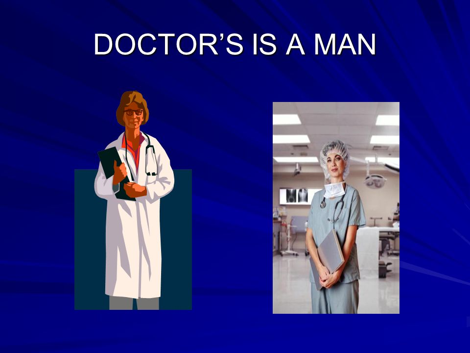 DOCTOR'S IS A MAN