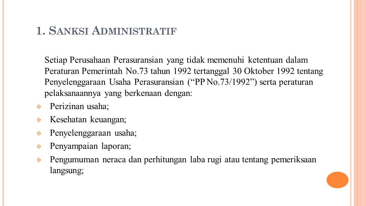 1. S ANKSI A DMINISTRATIF Setiap Perusahaan Perasuransian yang tidak memenuhi ketentuan dalam Peraturan Pemerintah No.73 tahun 1992 tertanggal 30 Okto