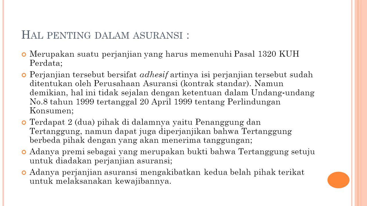 H AL PENTING DALAM ASURANSI : Merupakan suatu perjanjian yang harus memenuhi Pasal 1320 KUH Perdata; Perjanjian tersebut bersifat adhesif artinya isi