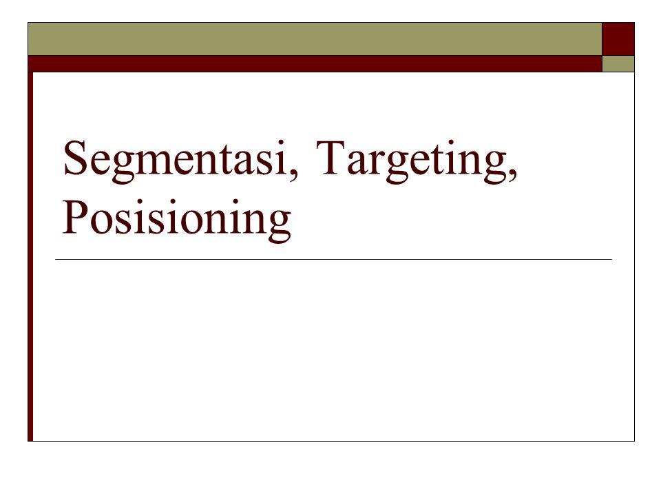 Targeting Suatu kegiatan dalam mengevaluasi dan membandingkan kelompok yg sdh teridentifikasi utk kemudian dipilih satu atau beberapa yang memiliki potensi tertinggi