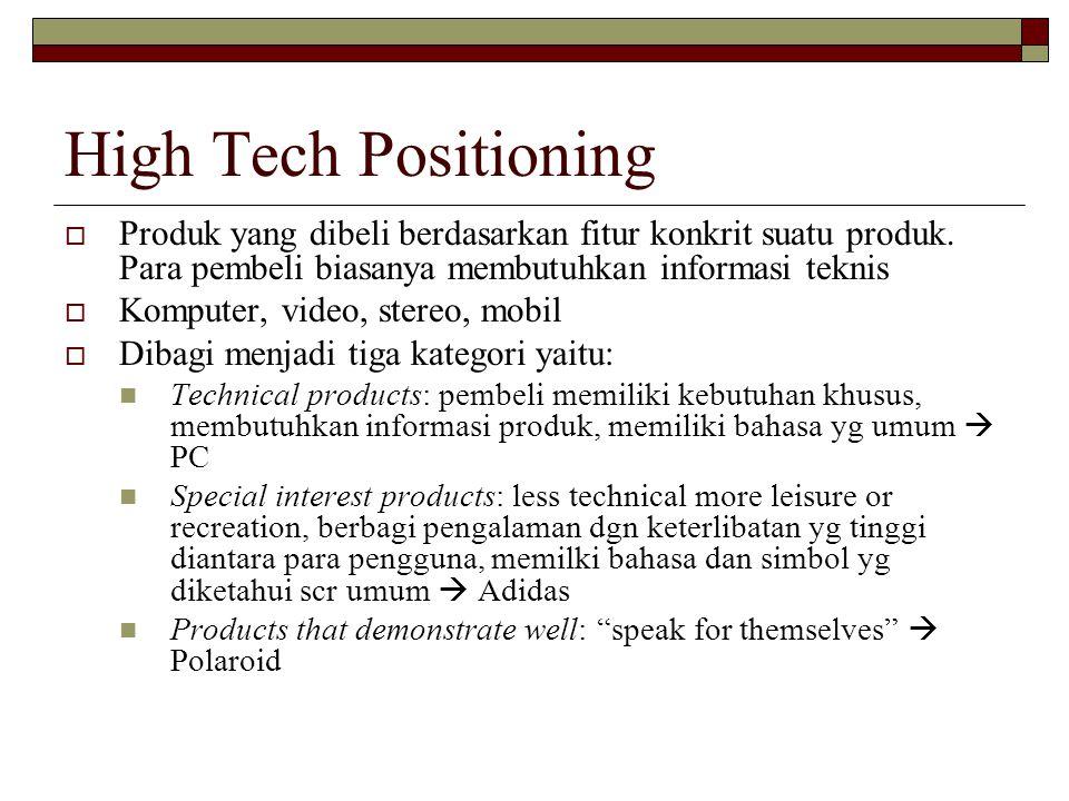 High Tech Positioning  Produk yang dibeli berdasarkan fitur konkrit suatu produk. Para pembeli biasanya membutuhkan informasi teknis  Komputer, vide
