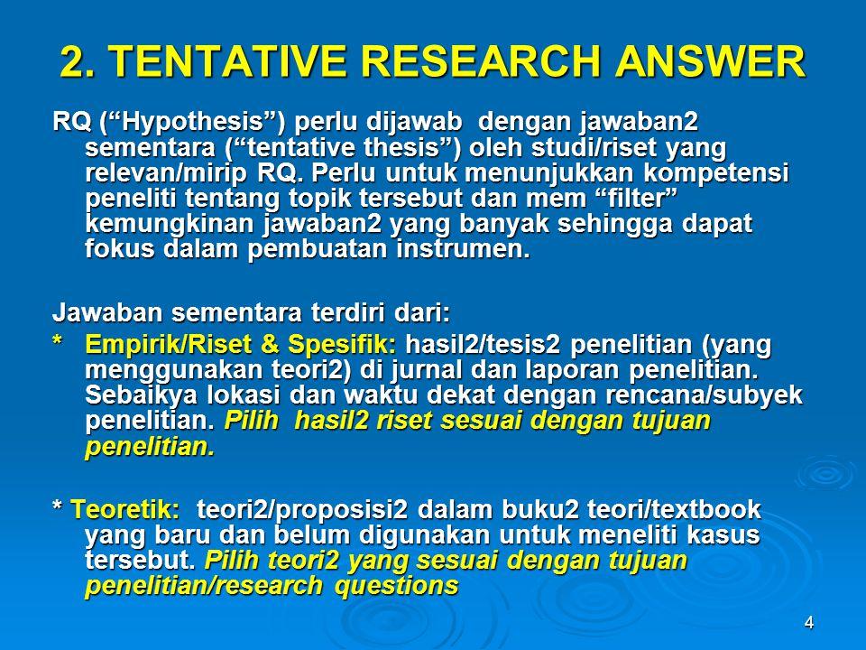 """4 2. TENTATIVE RESEARCH ANSWER RQ (""""Hypothesis"""") perlu dijawab dengan jawaban2 sementara (""""tentative thesis"""") oleh studi/riset yang relevan/mirip RQ."""