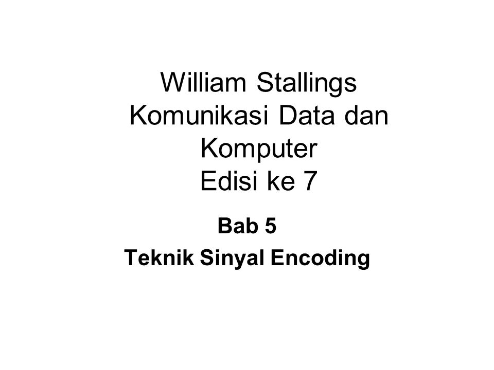 William Stallings Komunikasi Data dan Komputer Edisi ke 7 Bab 5 Teknik Sinyal Encoding