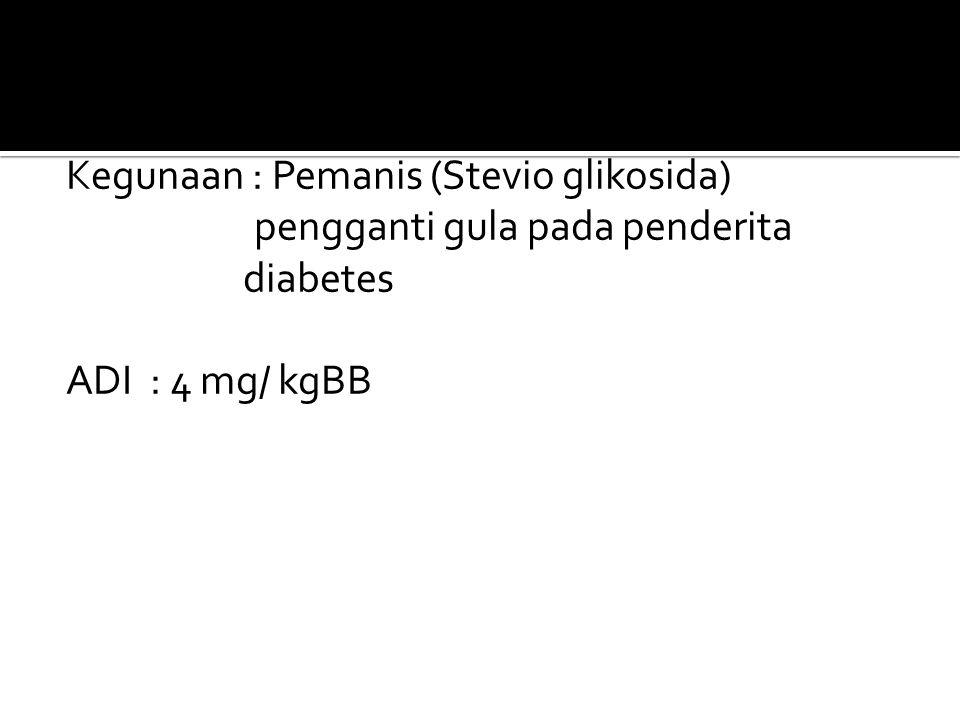 Kegunaan : Pemanis (Stevio glikosida) pengganti gula pada penderita diabetes ADI: 4 mg/ kgBB