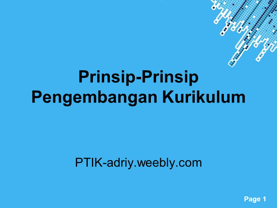 Powerpoint Templates Page 1 Prinsip-Prinsip Pengembangan Kurikulum PTIK-adriy.weebly.com
