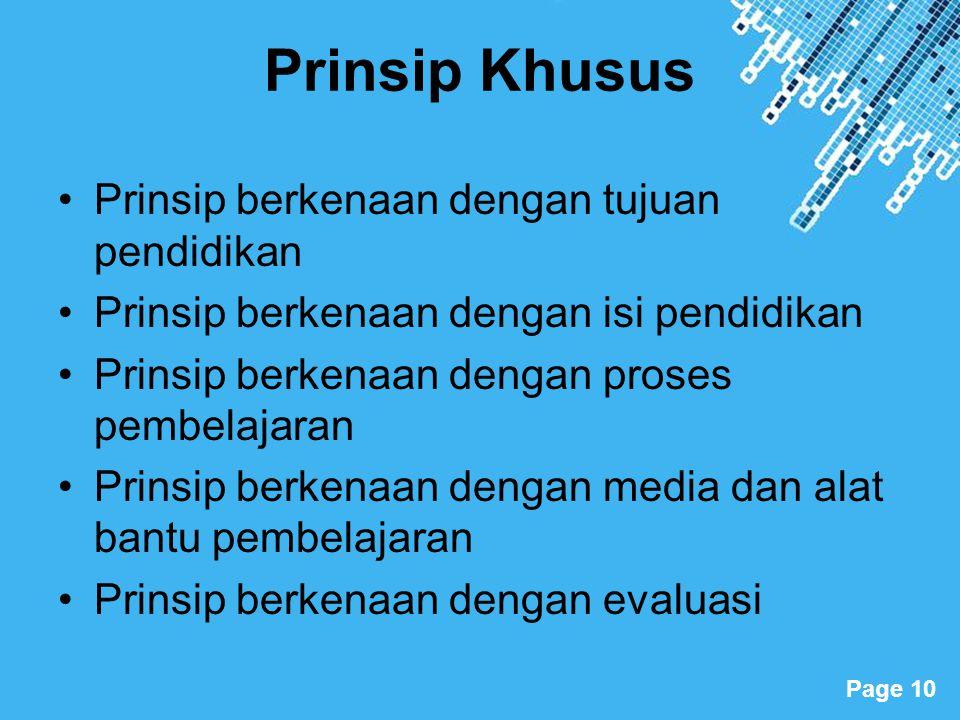 Powerpoint Templates Page 10 Prinsip Khusus Prinsip berkenaan dengan tujuan pendidikan Prinsip berkenaan dengan isi pendidikan Prinsip berkenaan denga
