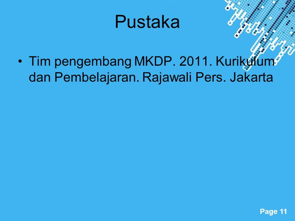 Powerpoint Templates Page 11 Pustaka Tim pengembang MKDP. 2011. Kurikulum dan Pembelajaran. Rajawali Pers. Jakarta