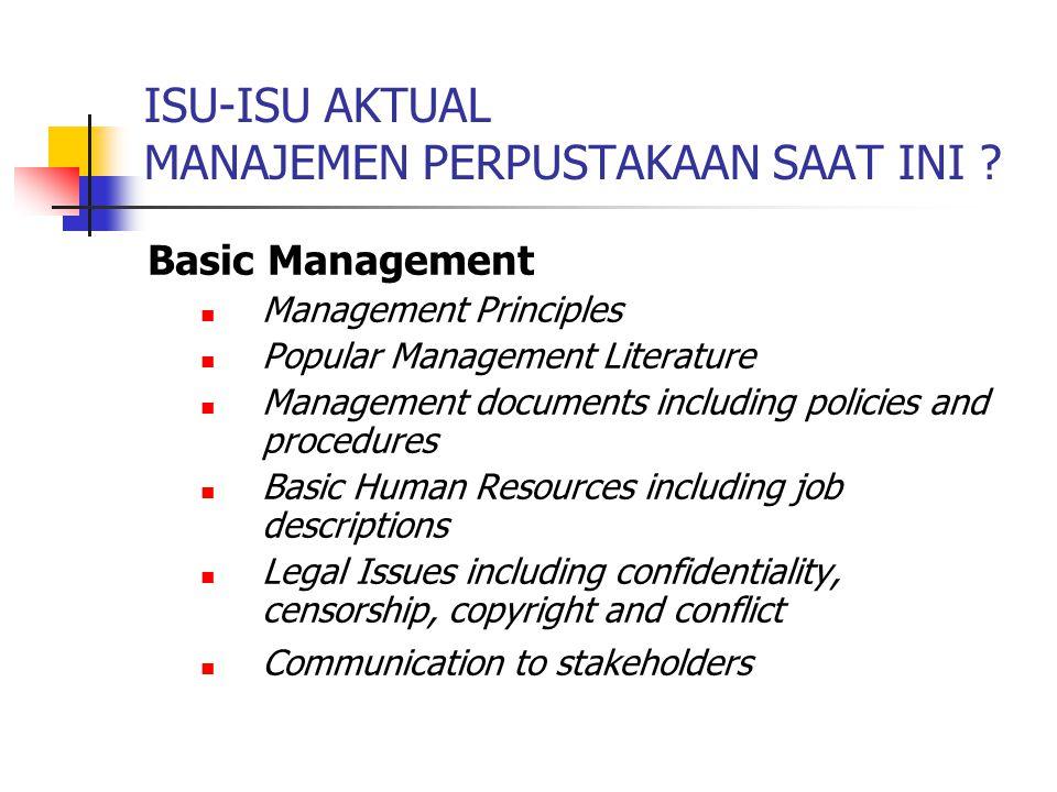 ISU-ISU AKTUAL MANAJEMEN PERPUSTAKAAN SAAT INI ? Basic Management Management Principles Popular Management Literature Management documents including p