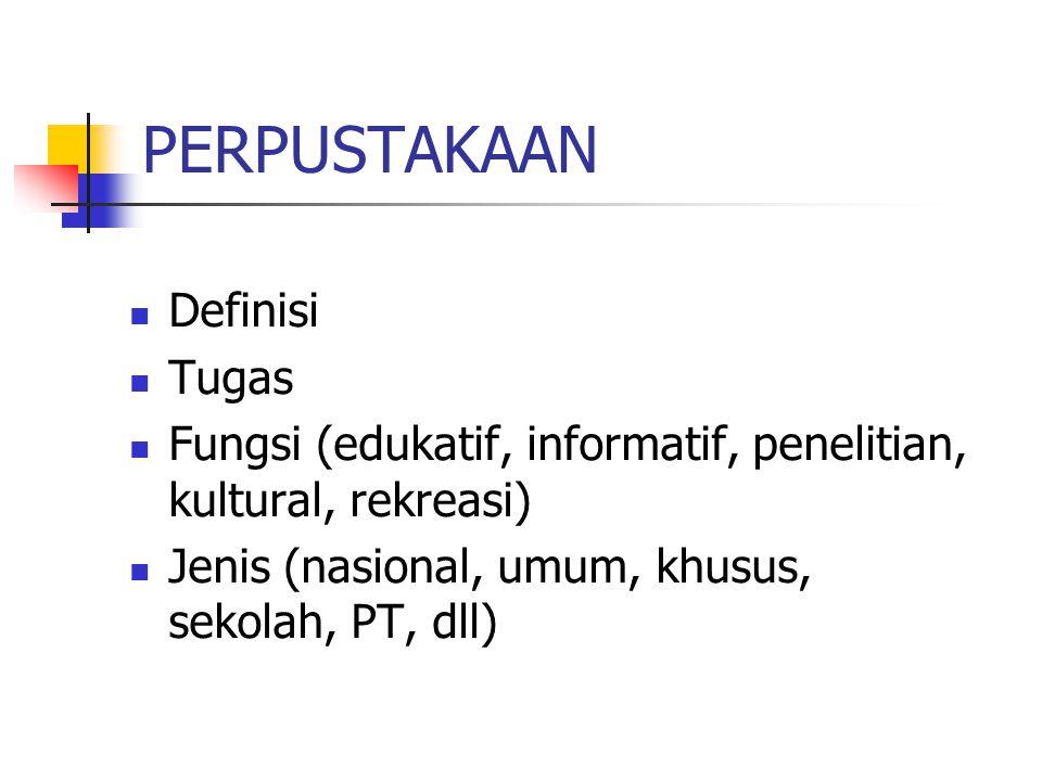 PERPUSTAKAAN Definisi Tugas Fungsi (edukatif, informatif, penelitian, kultural, rekreasi) Jenis (nasional, umum, khusus, sekolah, PT, dll)