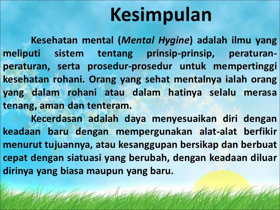 Kesimpulan Kesehatan mental (Mental Hygine) adalah ilmu yang meliputi sistem tentang prinsip-prinsip, peraturan- peraturan, serta prosedur-prosedur untuk mempertinggi kesehatan rohani.