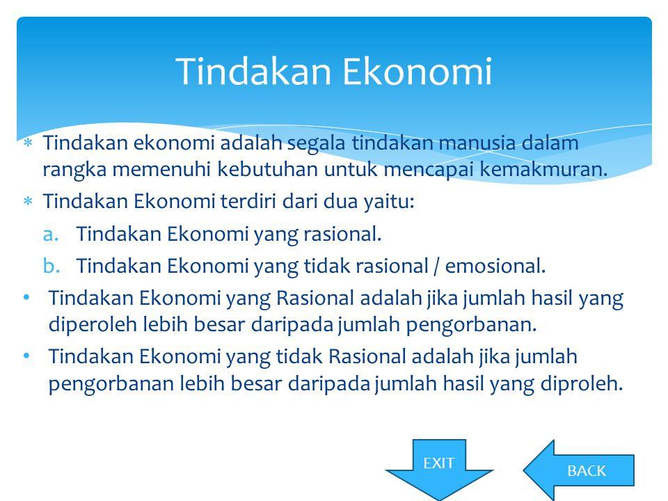  Tindakan ekonomi adalah segala tindakan manusia dalam rangka memenuhi kebutuhan untuk mencapai kemakmuran.  Tindakan Ekonomi terdiri dari dua yaitu