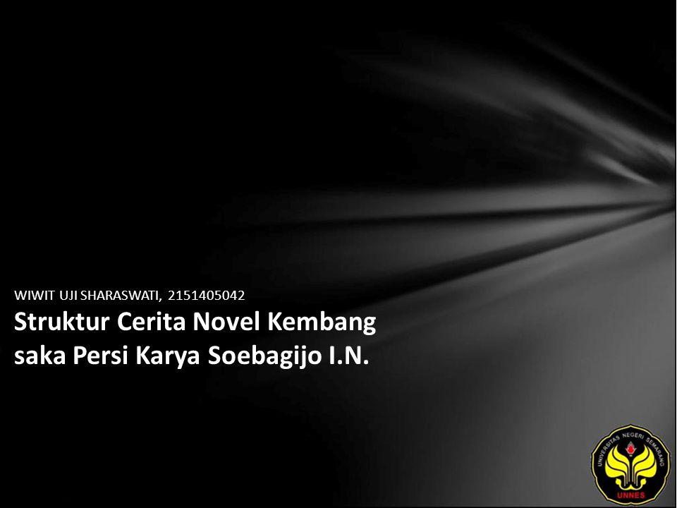 WIWIT UJI SHARASWATI, 2151405042 Struktur Cerita Novel Kembang saka Persi Karya Soebagijo I.N.