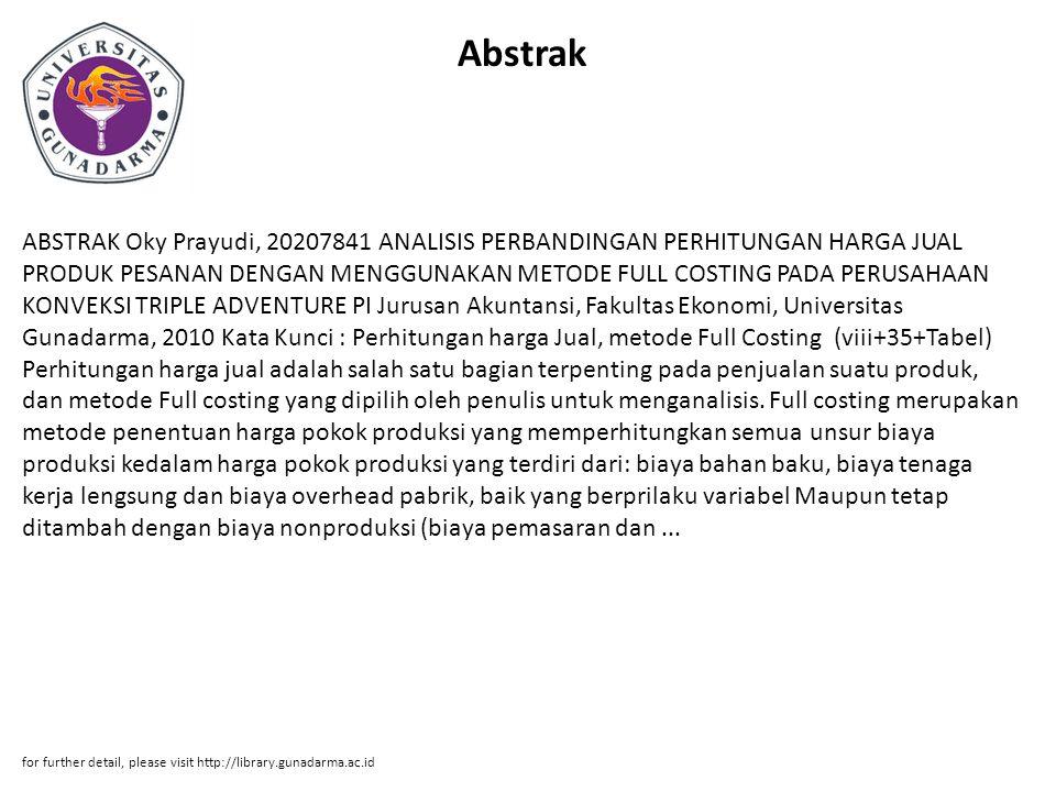 Abstrak ABSTRAK Oky Prayudi, 20207841 ANALISIS PERBANDINGAN PERHITUNGAN HARGA JUAL PRODUK PESANAN DENGAN MENGGUNAKAN METODE FULL COSTING PADA PERUSAHA
