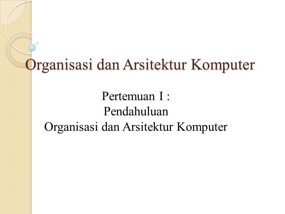 Organisasi dan Arsitektur Komputer Pertemuan I : Pendahuluan Organisasi dan Arsitektur Komputer