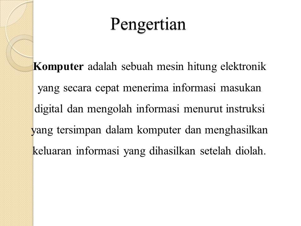 Pengertian Komputer adalah sebuah mesin hitung elektronik yang secara cepat menerima informasi masukan digital dan mengolah informasi menurut instruksi yang tersimpan dalam komputer dan menghasilkan keluaran informasi yang dihasilkan setelah diolah.