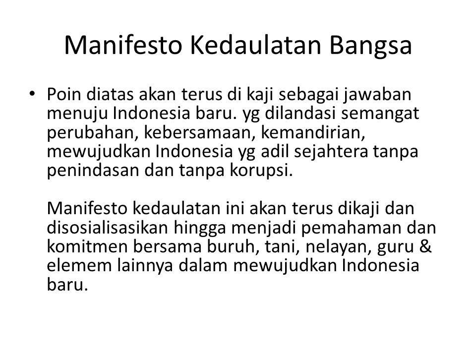 Manifesto Kedaulatan Bangsa Poin diatas akan terus di kaji sebagai jawaban menuju Indonesia baru. yg dilandasi semangat perubahan, kebersamaan, kemand