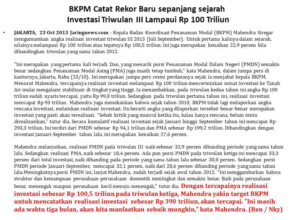 BKPM Catat Rekor Baru sepanjang sejarah Investasi Triwulan III Lampaui Rp 100 Triliun JAKARTA, 23 Oct 2013 Jaringnews.com - Kepala Badan Koordinasi Pe