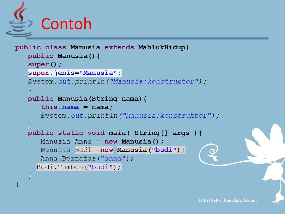 Contoh public class Manusia extends MahlukHidup{ public Manusia(){ super(); super.jenis=