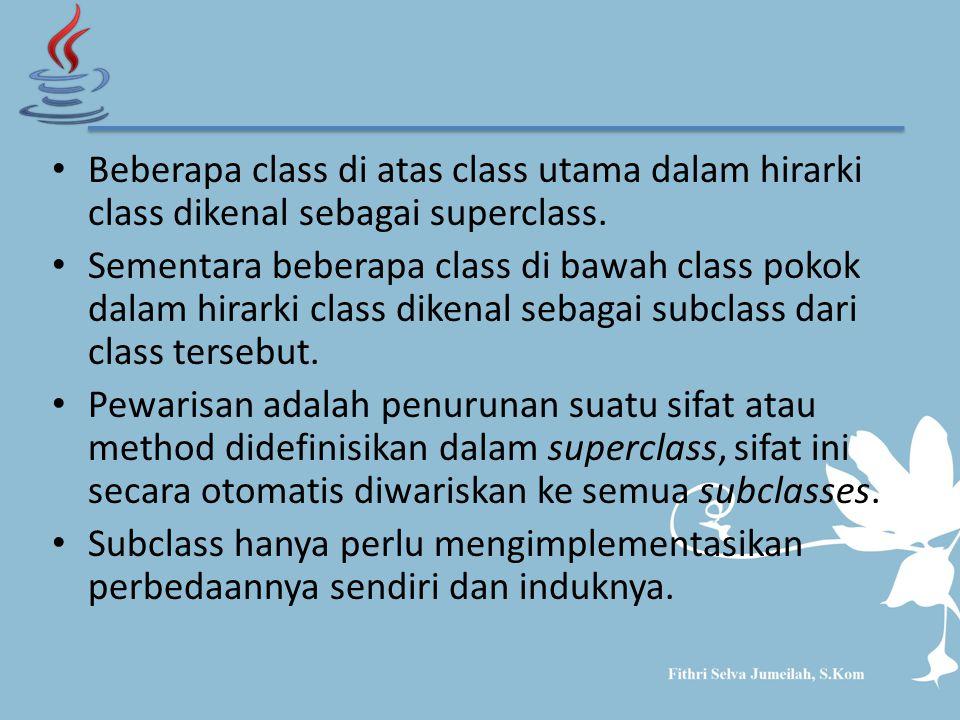 Beberapa class di atas class utama dalam hirarki class dikenal sebagai superclass. Sementara beberapa class di bawah class pokok dalam hirarki class d