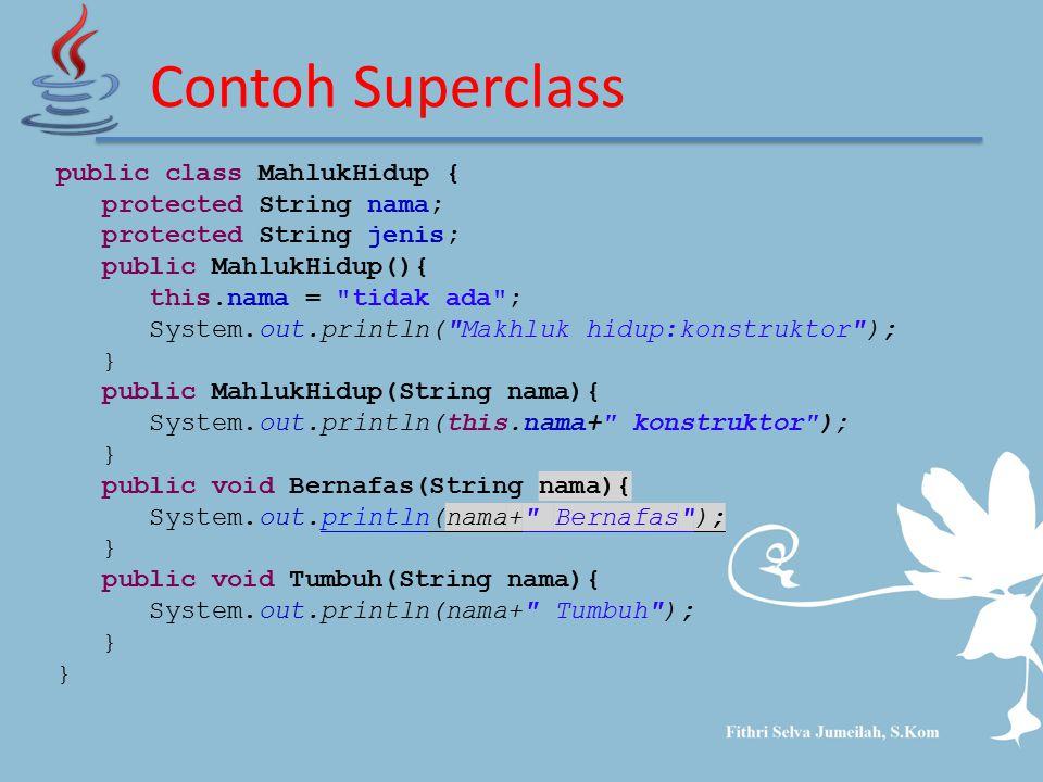 Contoh Superclass public class MahlukHidup { protected String nama; protected String jenis; public MahlukHidup(){ this.nama =