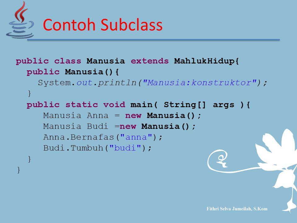 Contoh Subclass public class Manusia extends MahlukHidup{ public Manusia(){ System.out.println(
