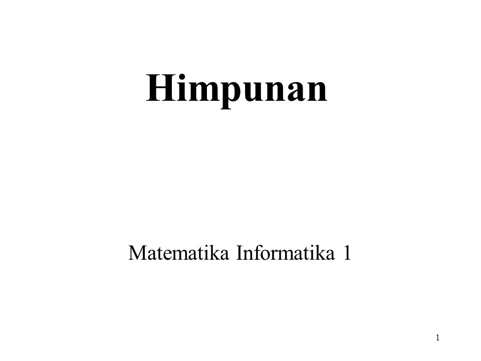 1 Himpunan Matematika Informatika 1