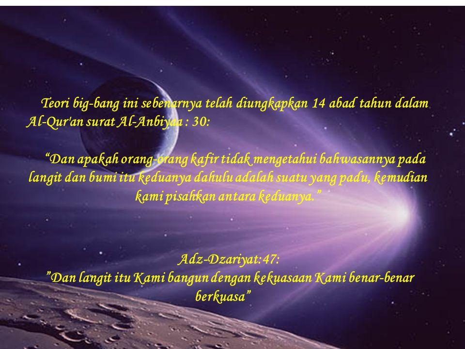 """Teori big-bang ini sebenarnya telah diungkapkan 14 abad tahun dalam Al-Qur'an surat Al-Anbiyaa : 30: """"Dan apakah orang-orang kafir tidak mengetahui ba"""