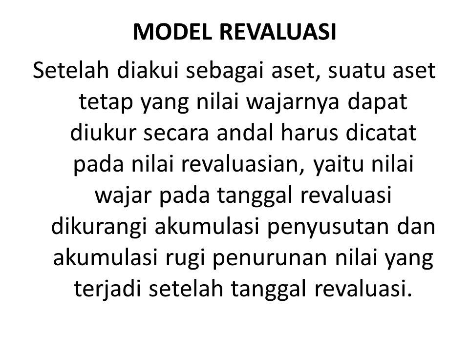 MODEL REVALUASI Setelah diakui sebagai aset, suatu aset tetap yang nilai wajarnya dapat diukur secara andal harus dicatat pada nilai revaluasian, yait