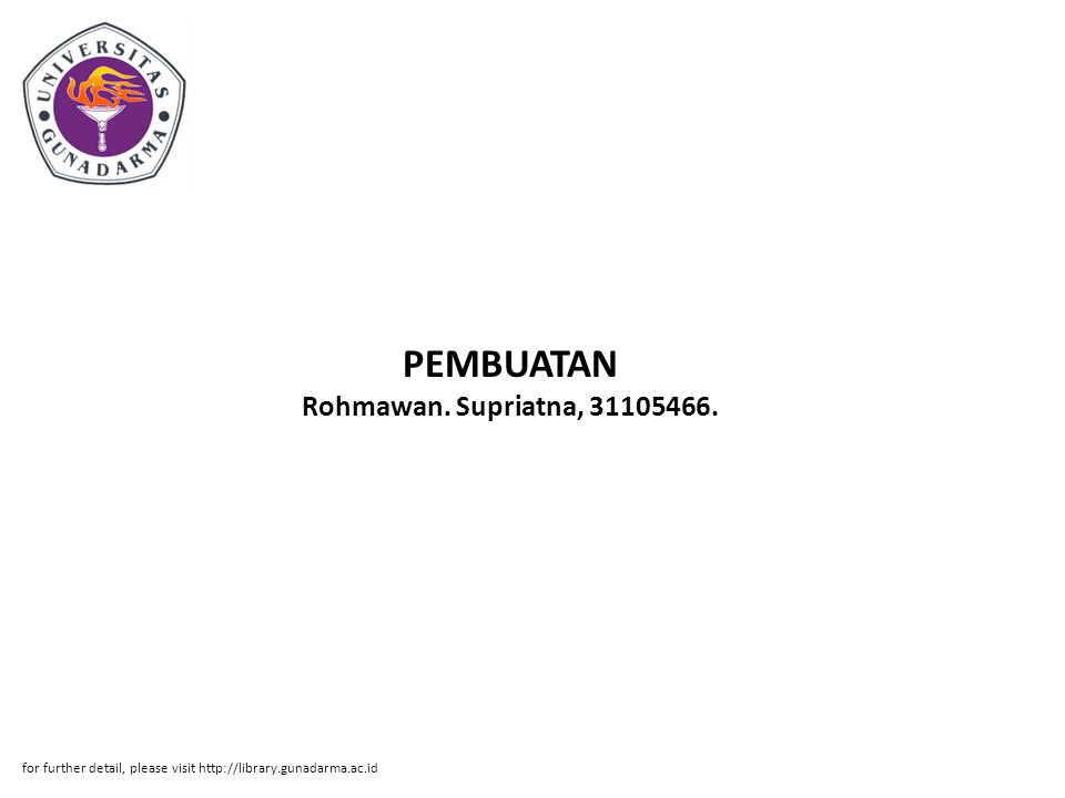 PEMBUATAN Rohmawan. Supriatna, 31105466. for further detail, please visit http://library.gunadarma.ac.id