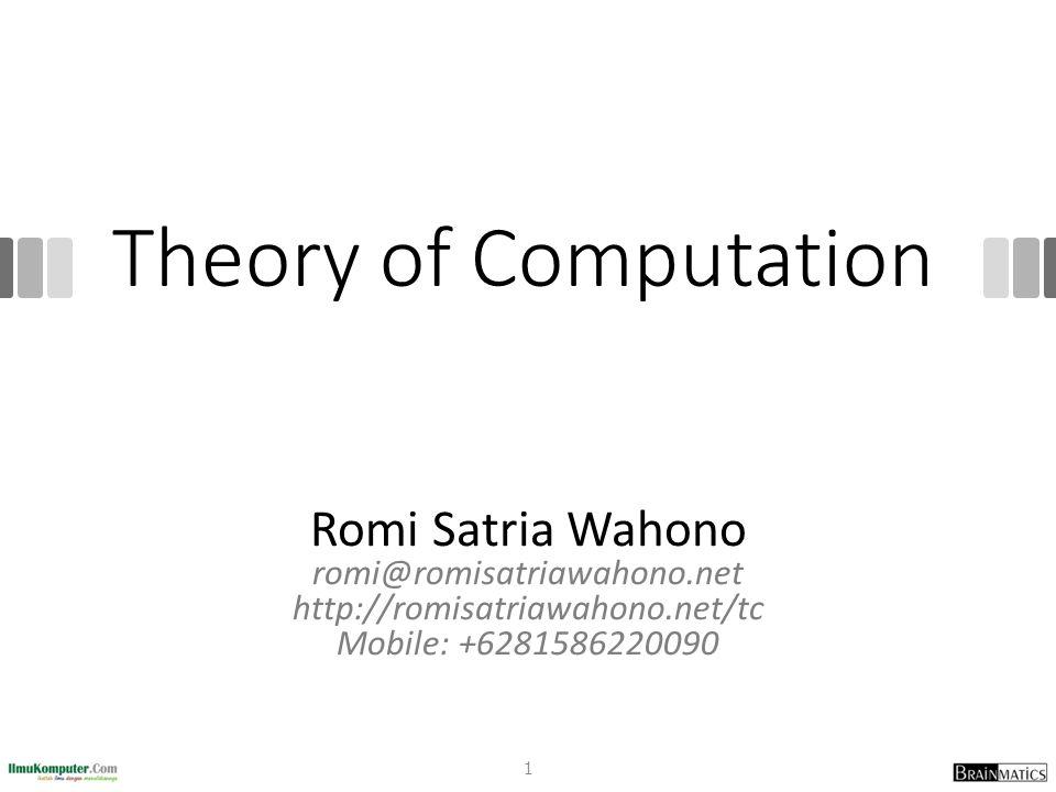 Theory of Computation Romi Satria Wahono romi@romisatriawahono.net http://romisatriawahono.net/tc Mobile: +6281586220090 1