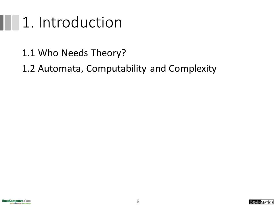 1. Introduction 1.1 Who Needs Theory? 1.2 Automata, Computability and Complexity 8
