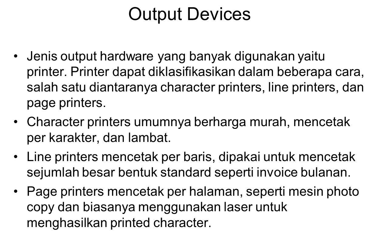 Output Devices Jenis output hardware yang banyak digunakan yaitu printer. Printer dapat diklasifikasikan dalam beberapa cara, salah satu diantaranya c