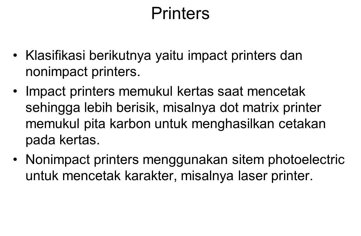 Printers Klasifikasi berikutnya yaitu impact printers dan nonimpact printers. Impact printers memukul kertas saat mencetak sehingga lebih berisik, mis