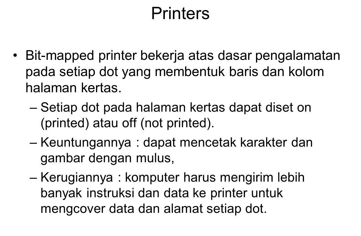 Printers Bit-mapped printer bekerja atas dasar pengalamatan pada setiap dot yang membentuk baris dan kolom halaman kertas. –Setiap dot pada halaman ke