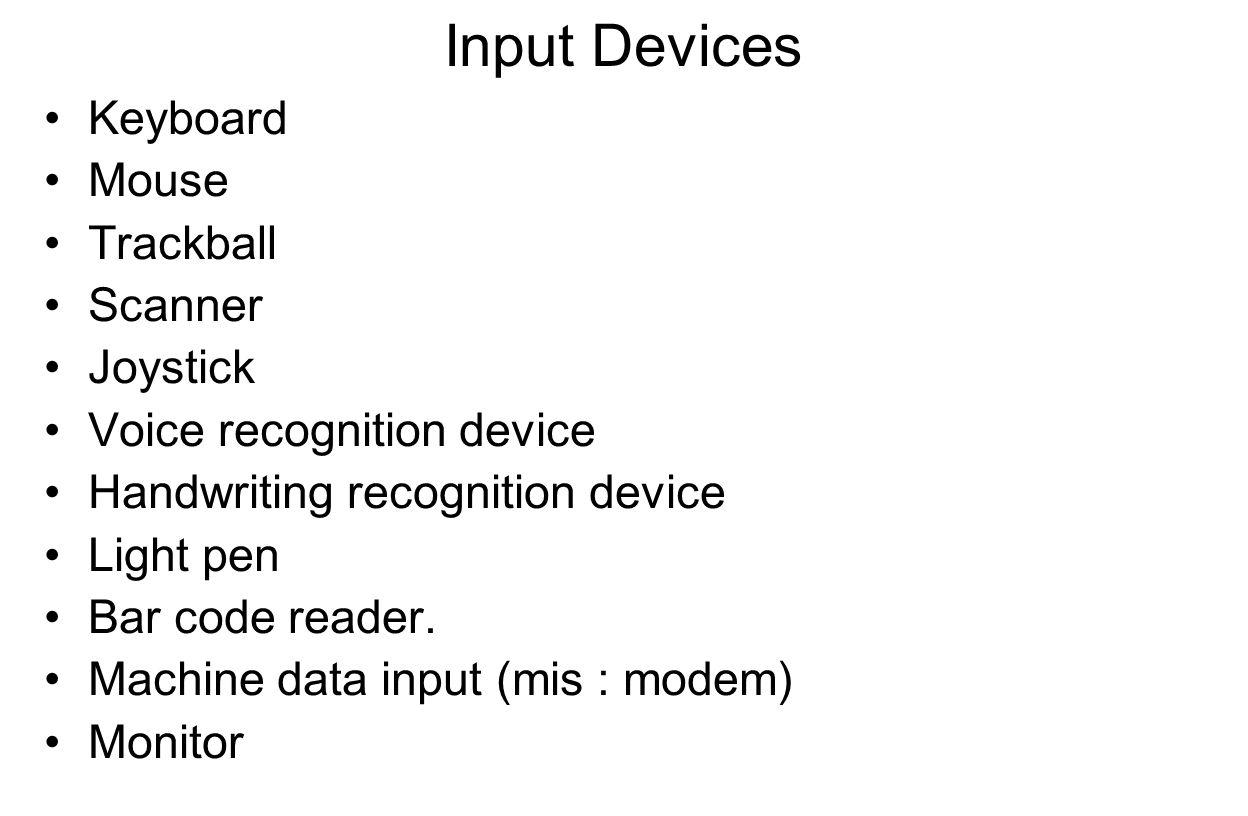 Output Devices Voice output Plotter Monitor Printer –Impact printers –Nonimpact printers –Bit-mapped printers –Printer dapat diklasifikasikan dalam beberapa cara Character printers Line printers Page printers