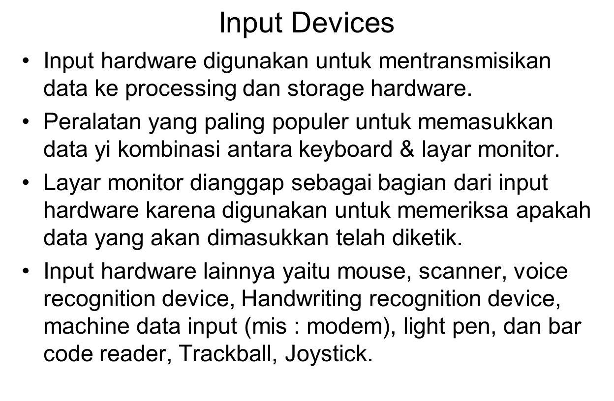 Input Devices Input hardware digunakan untuk mentransmisikan data ke processing dan storage hardware. Peralatan yang paling populer untuk memasukkan d