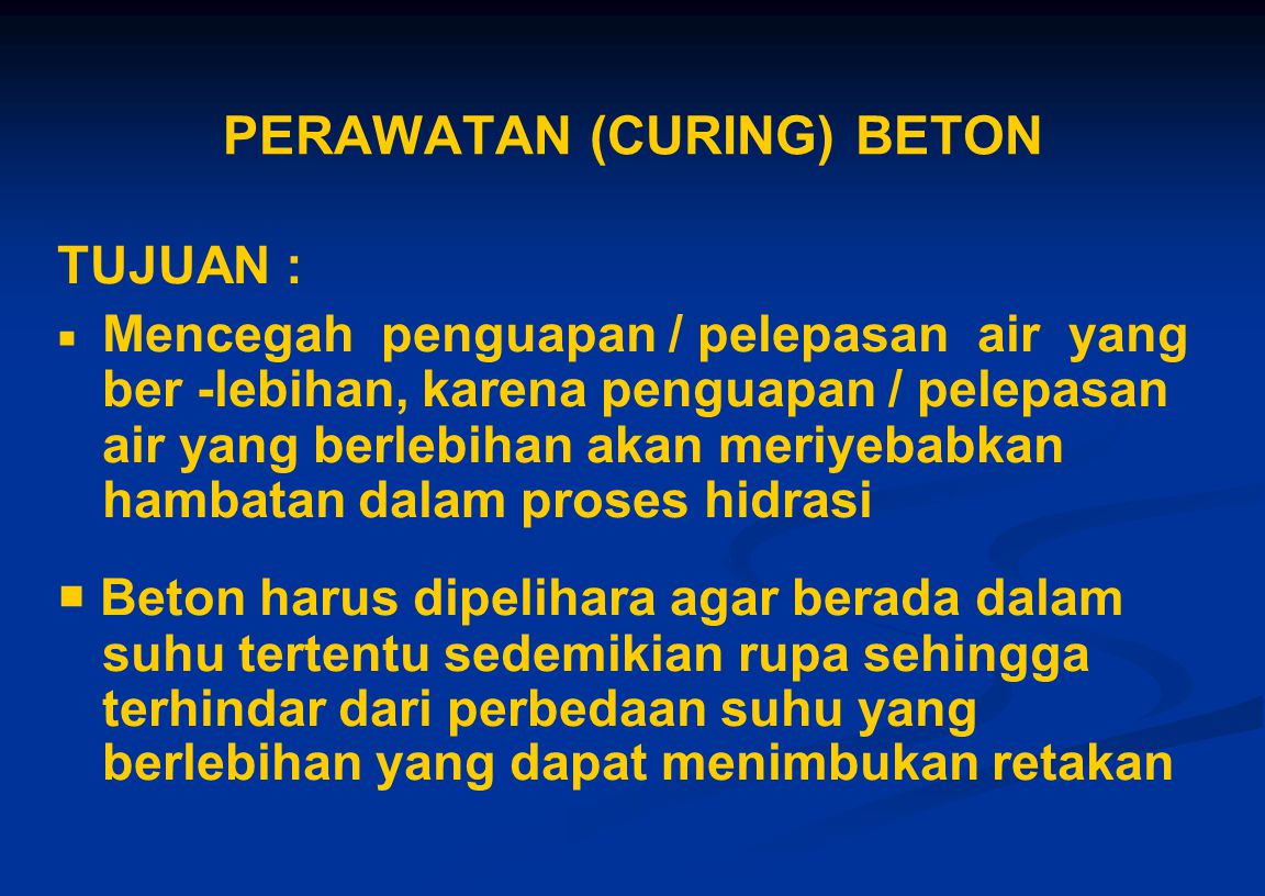 PERAWATAN (CURING) BETON TUJUAN :   Mencegah penguapan / pelepasan air yang ber -lebihan, karena penguapan / pelepasan air yang berlebihan akan meri