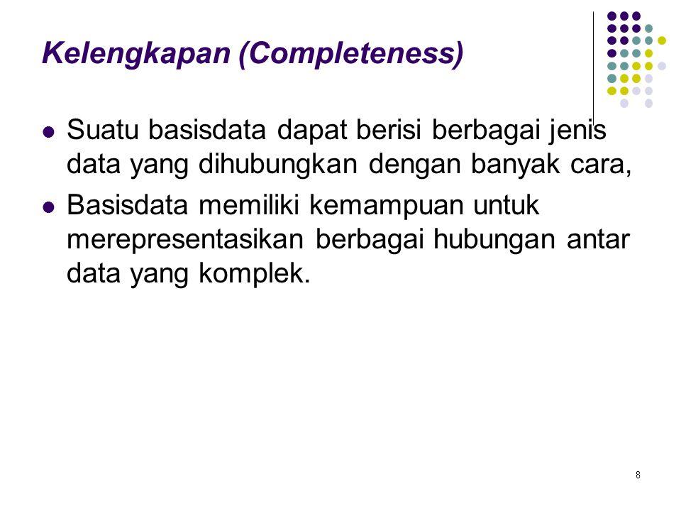 Kelengkapan (Completeness) Suatu basisdata dapat berisi berbagai jenis data yang dihubungkan dengan banyak cara, Basisdata memiliki kemampuan untuk me