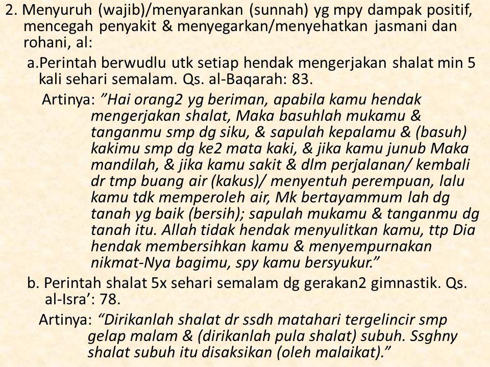 2. Menyuruh (wajib)/menyarankan (sunnah) yg mpy dampak positif, mencegah penyakit & menyegarkan/menyehatkan jasmani dan rohani, al: a.Perintah berwudl