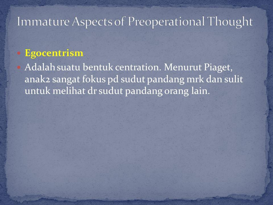 Egocentrism Adalah suatu bentuk centration.