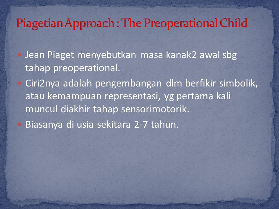 Jean Piaget menyebutkan masa kanak2 awal sbg tahap preoperational.