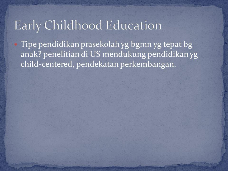 Tipe pendidikan prasekolah yg bgmn yg tepat bg anak.