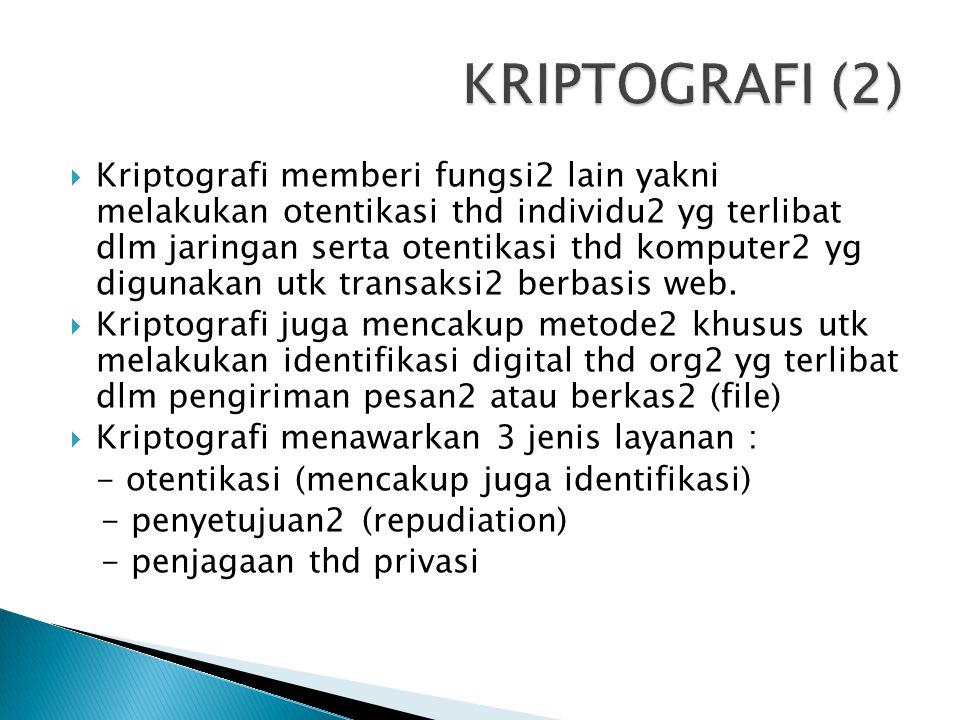  Kriptografi memberi fungsi2 lain yakni melakukan otentikasi thd individu2 yg terlibat dlm jaringan serta otentikasi thd komputer2 yg digunakan utk t