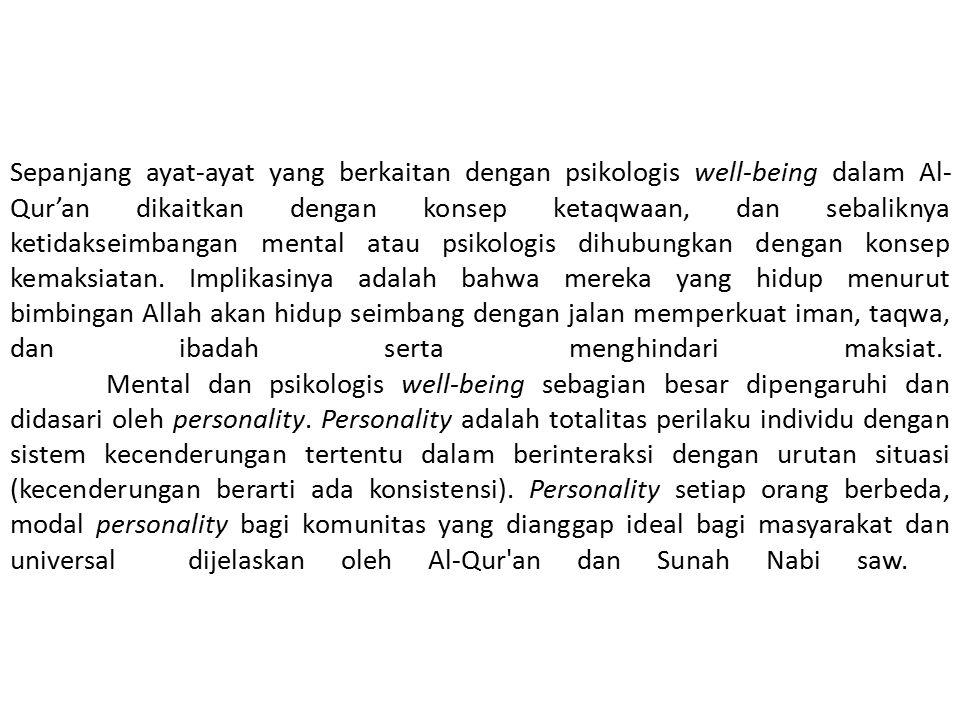 Sepanjang ayat-ayat yang berkaitan dengan psikologis well-being dalam Al- Qur'an dikaitkan dengan konsep ketaqwaan, dan sebaliknya ketidakseimbangan m