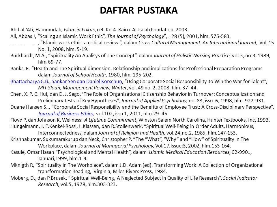 "DAFTAR PUSTAKA Abd al-'Ati, Hammudah, Islam in Fokus, cet. Ke-4. Kairo: Al-Falah Fondation, 2003. Ali, Abbas J, ""Scaling an Islamic Work Ethic"", The J"