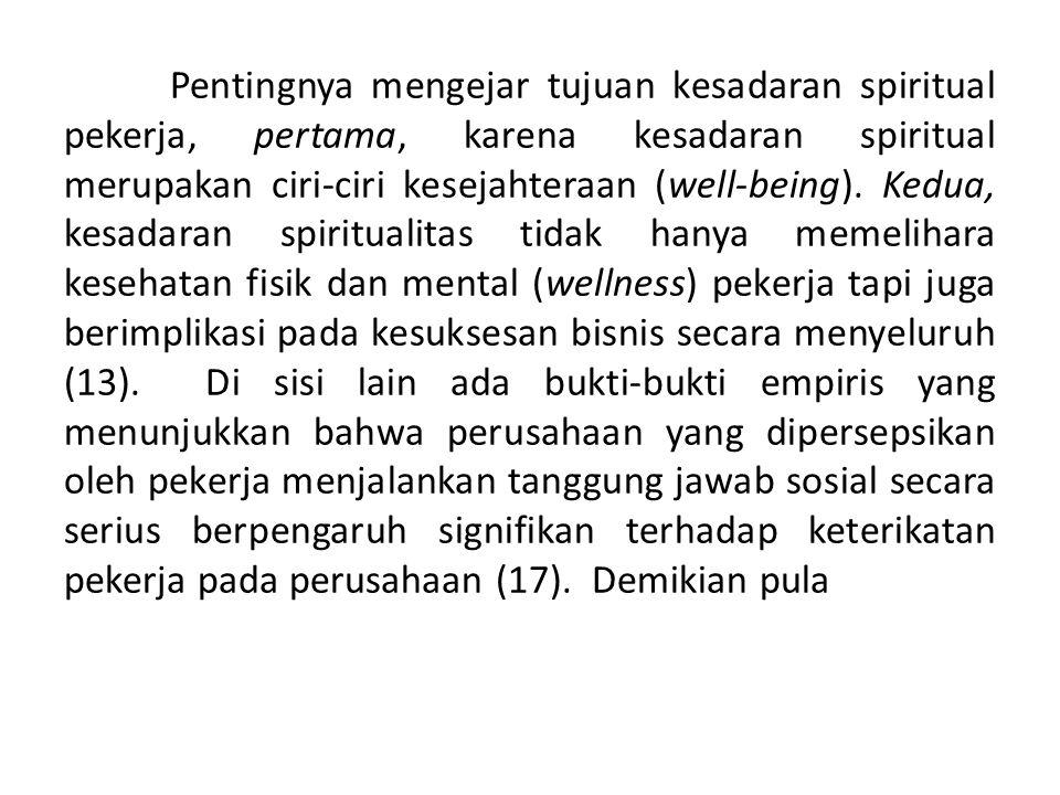 Pentingnya mengejar tujuan kesadaran spiritual pekerja, pertama, karena kesadaran spiritual merupakan ciri-ciri kesejahteraan (well-being). Kedua, kes