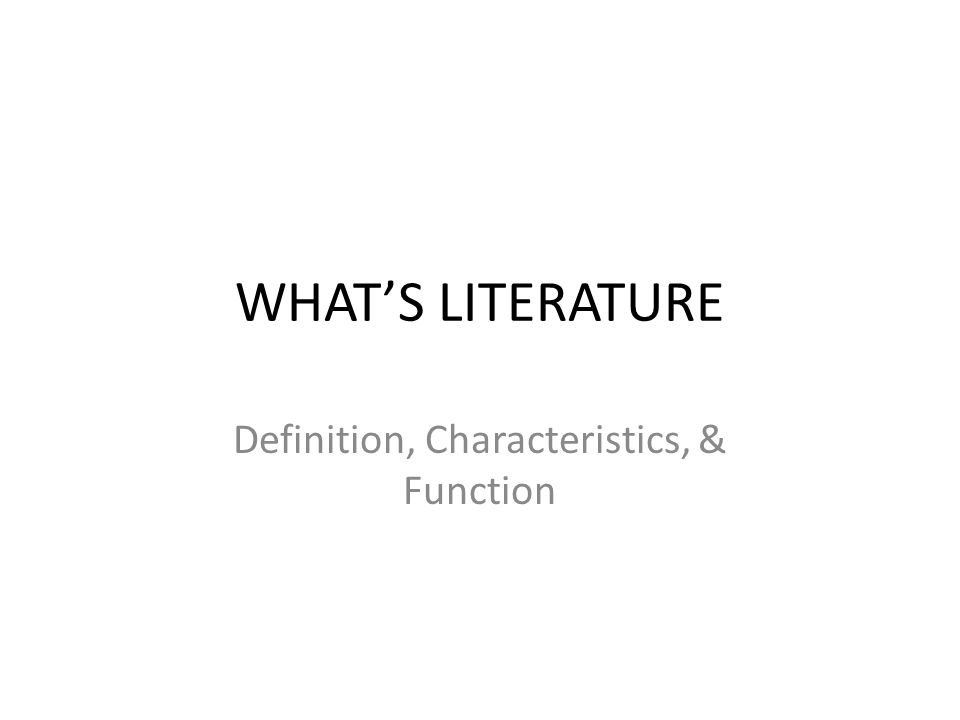 WHAT'S LITERATURE Definition, Characteristics, & Function