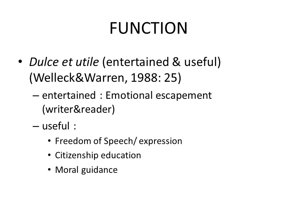 FUNCTION Dulce et utile (entertained & useful) (Welleck&Warren, 1988: 25) – entertained : Emotional escapement (writer&reader) – useful : Freedom of S