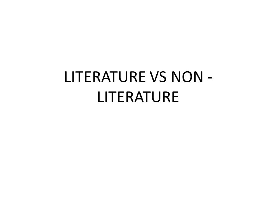 LITERATURE VS NON - LITERATURE
