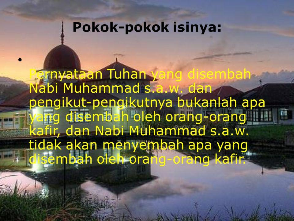 Pokok-pokok isinya: Pernyataan Tuhan yang disembah Nabi Muhammad s.a.w. dan pengikut-pengikutnya bukanlah apa yang disembah oleh orang-orang kafir, da